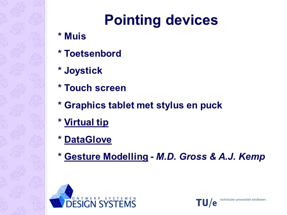 Pointing devices * Muis * Toetsenbord * Joystick * Touch screen