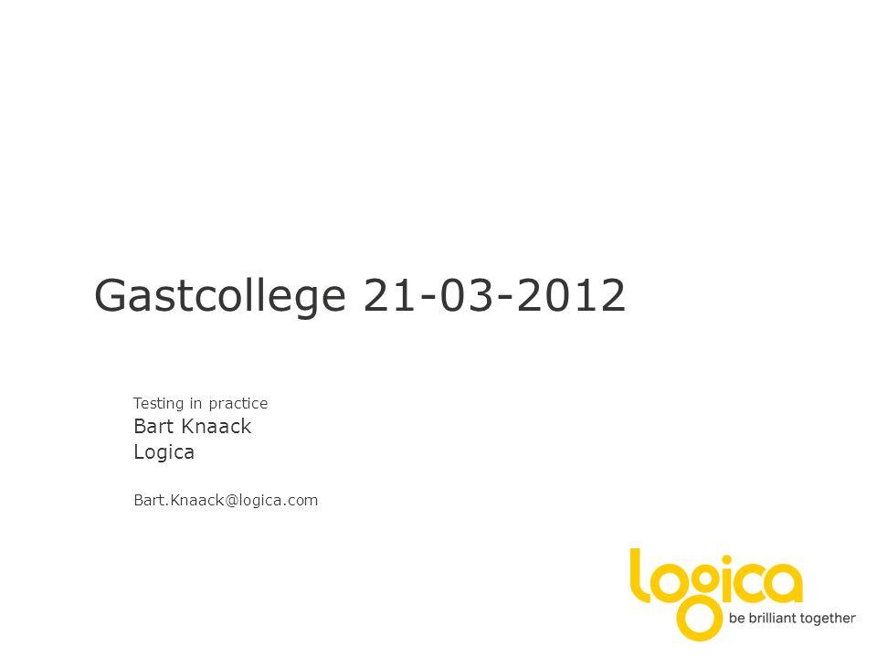 Testing in practice Bart Knaack Logica Bart.Knaack@logica.com