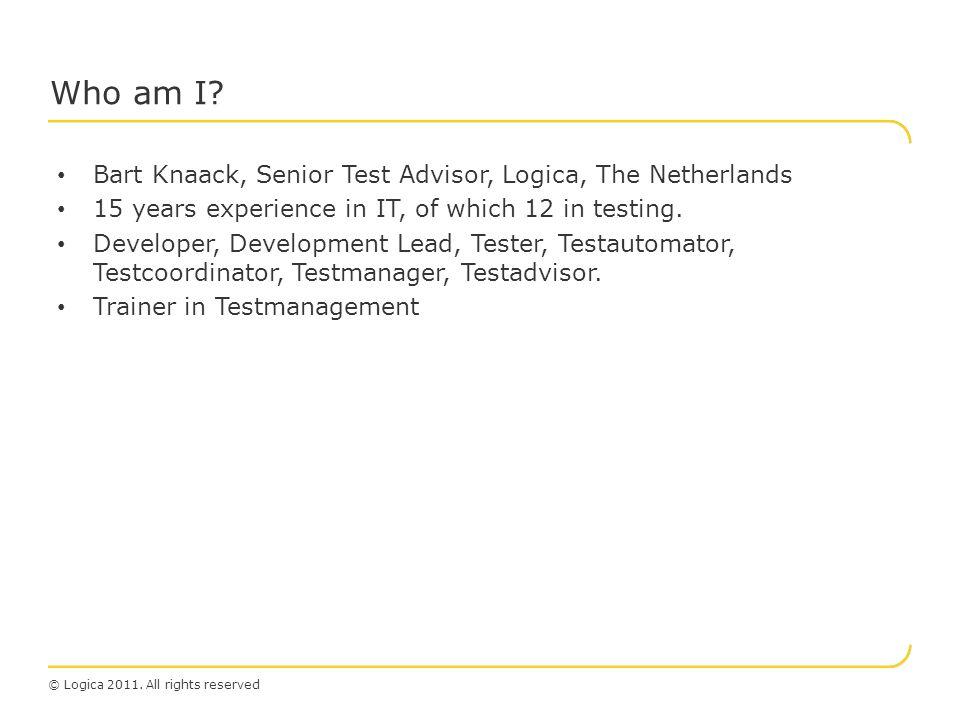 Who am I Bart Knaack, Senior Test Advisor, Logica, The Netherlands