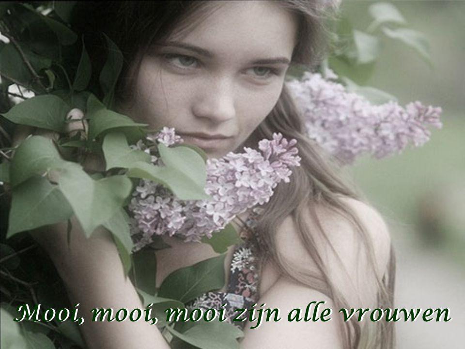 Mooi, mooi, mooi zijn alle vrouwen