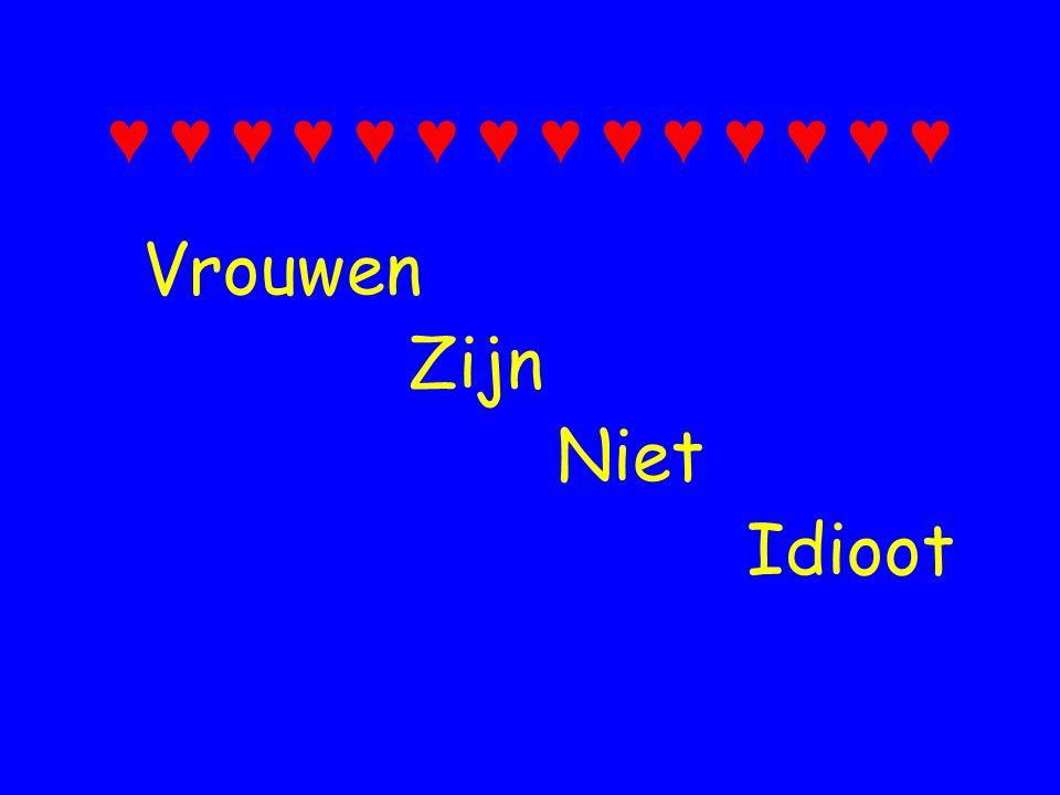 ♥ ♥ ♥ ♥ ♥ ♥ ♥ ♥ ♥ ♥ ♥ ♥ ♥ ♥ Vrouwen Zijn Niet Idioot