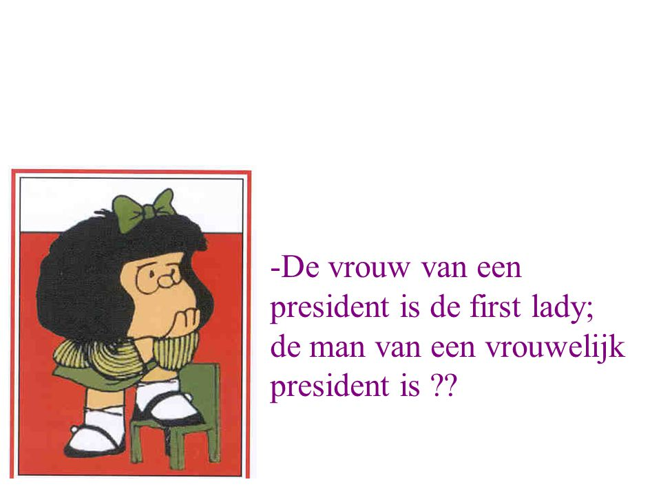 -De vrouw van een president is de first lady; de man van een vrouwelijk president is