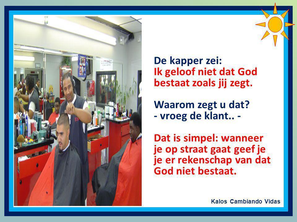 De kapper zei: Ik geloof niet dat God bestaat zoals jij zegt. Waarom zegt u dat - vroeg de klant.. -