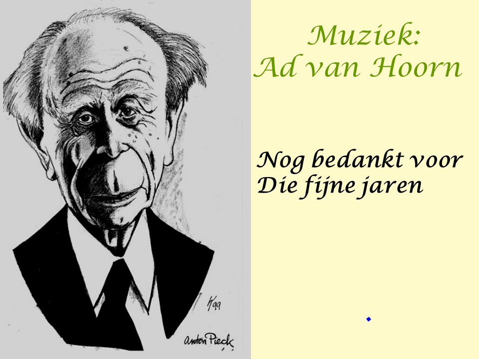 Muziek: Ad van Hoorn Nog bedankt voor Die fijne jaren .
