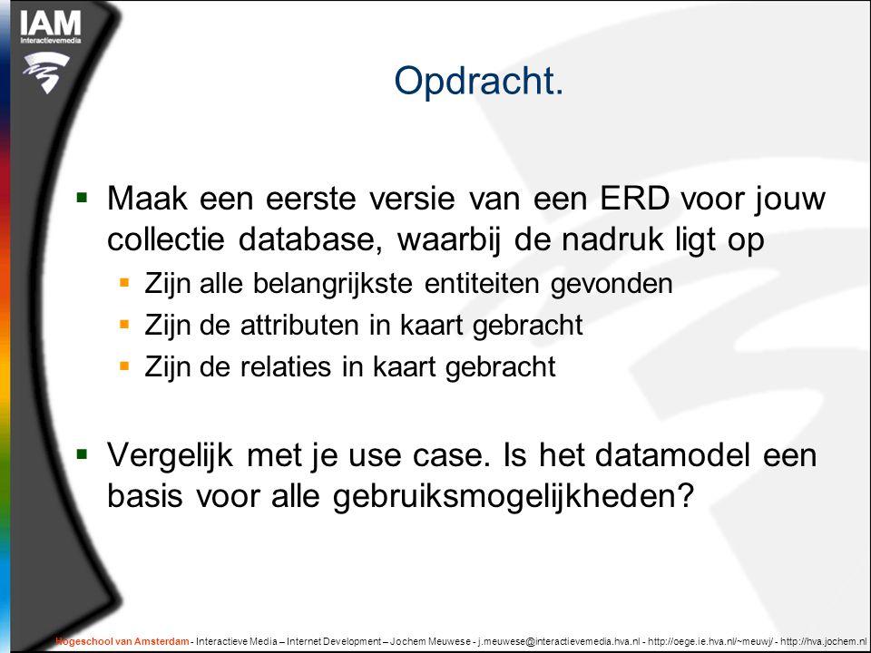 Opdracht. Maak een eerste versie van een ERD voor jouw collectie database, waarbij de nadruk ligt op.
