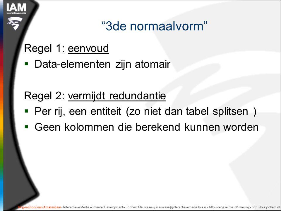 3de normaalvorm Regel 1: eenvoud Data-elementen zijn atomair