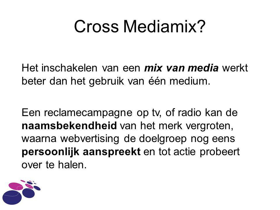 Cross Mediamix Het inschakelen van een mix van media werkt beter dan het gebruik van één medium.