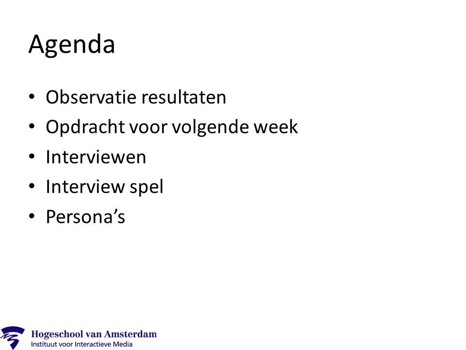 Agenda Observatie resultaten Opdracht voor volgende week Interviewen