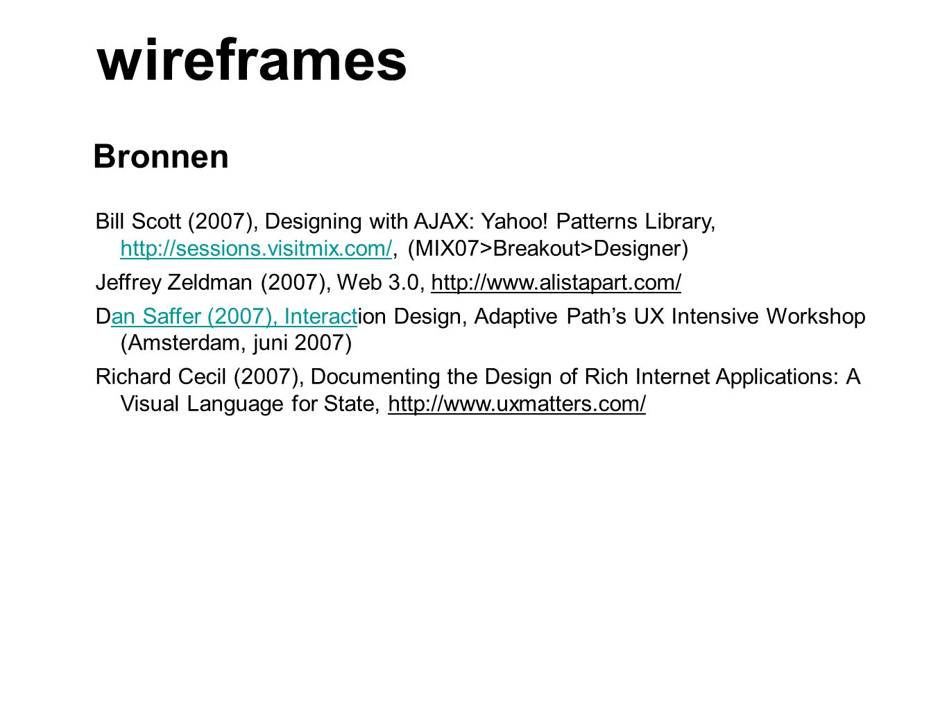 wireframes Bronnen. Bill Scott (2007), Designing with AJAX: Yahoo! Patterns Library, http://sessions.visitmix.com/, (MIX07>Breakout>Designer)
