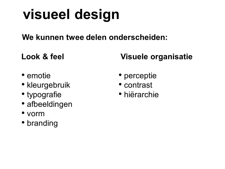 visueel design We kunnen twee delen onderscheiden: Look & feel emotie