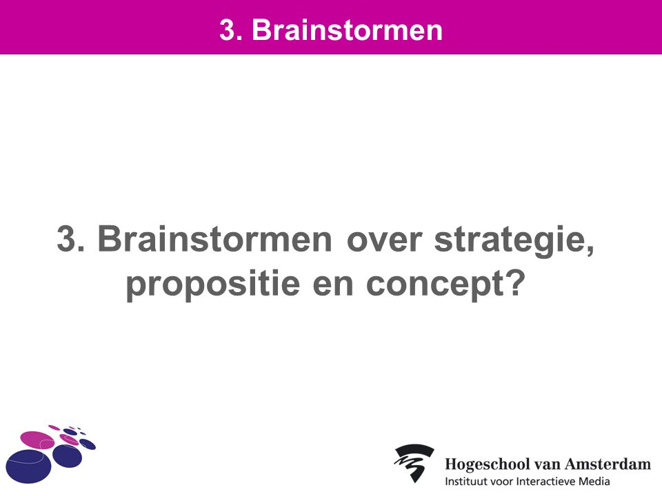 3. Brainstormen over strategie, propositie en concept
