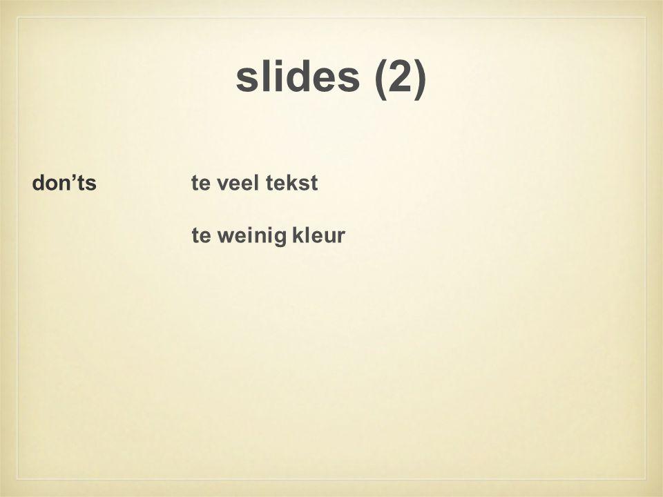 slides (2) don'ts te veel tekst te weinig kleur
