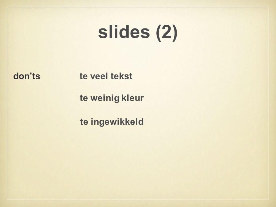 slides (2) don'ts te veel tekst te weinig kleur te ingewikkeld