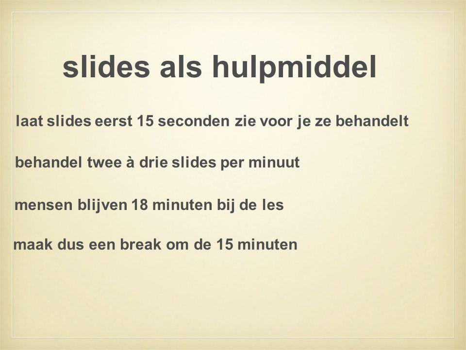 slides als hulpmiddel laat slides eerst 15 seconden zie voor je ze behandelt. behandel twee à drie slides per minuut.