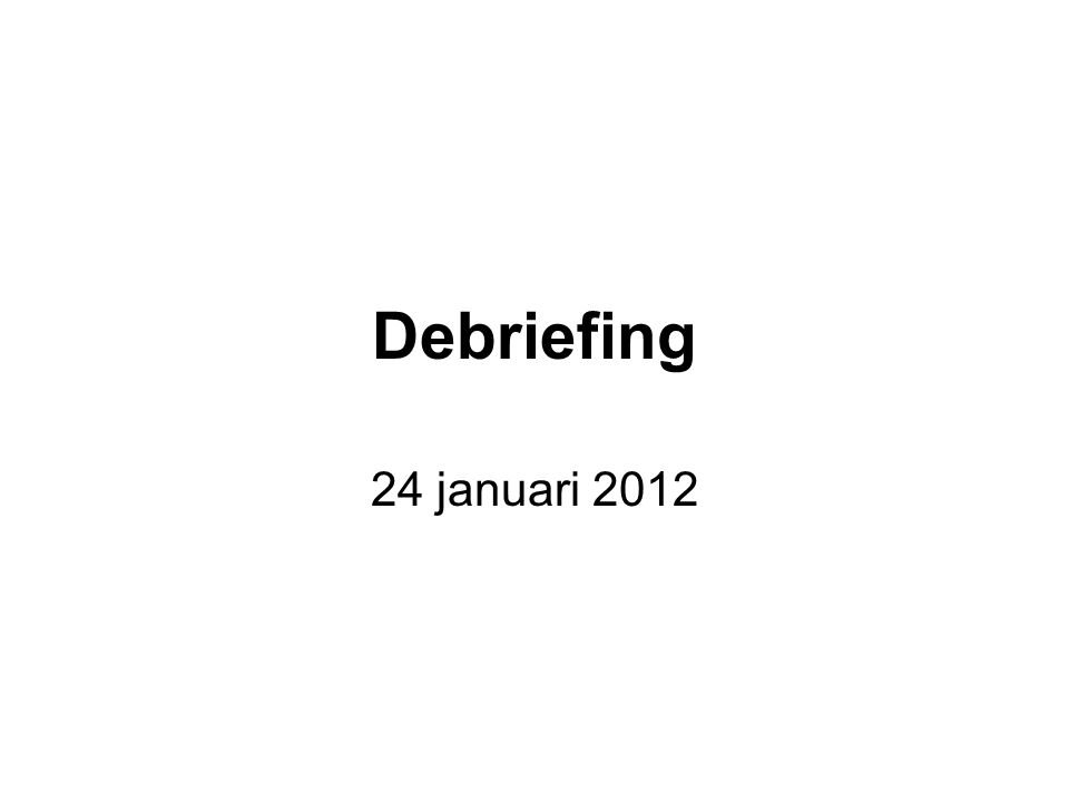Debriefing 24 januari 2012
