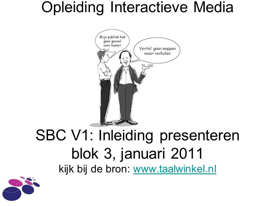 Opleiding Interactieve Media SBC V1: Inleiding presenteren blok 3, januari 2011 kijk bij de bron: www.taalwinkel.nl