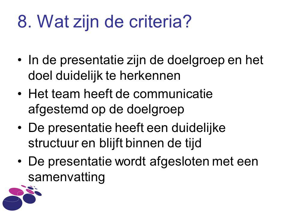 8. Wat zijn de criteria In de presentatie zijn de doelgroep en het doel duidelijk te herkennen.