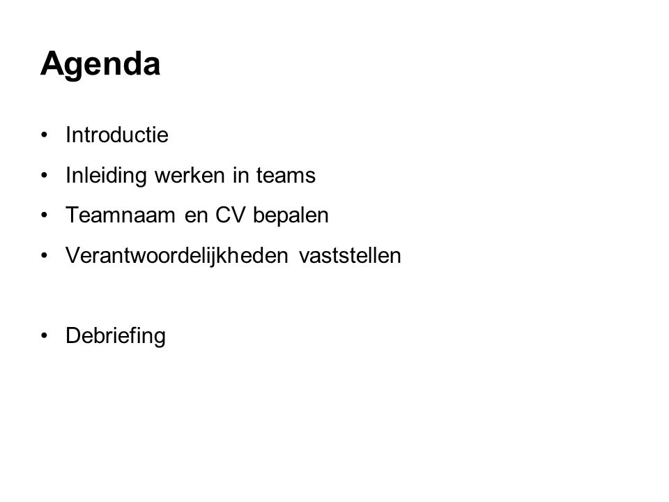 Agenda Introductie Inleiding werken in teams Teamnaam en CV bepalen