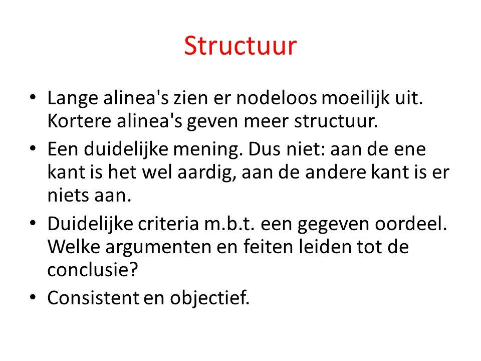 Structuur Lange alinea s zien er nodeloos moeilijk uit. Kortere alinea s geven meer structuur.