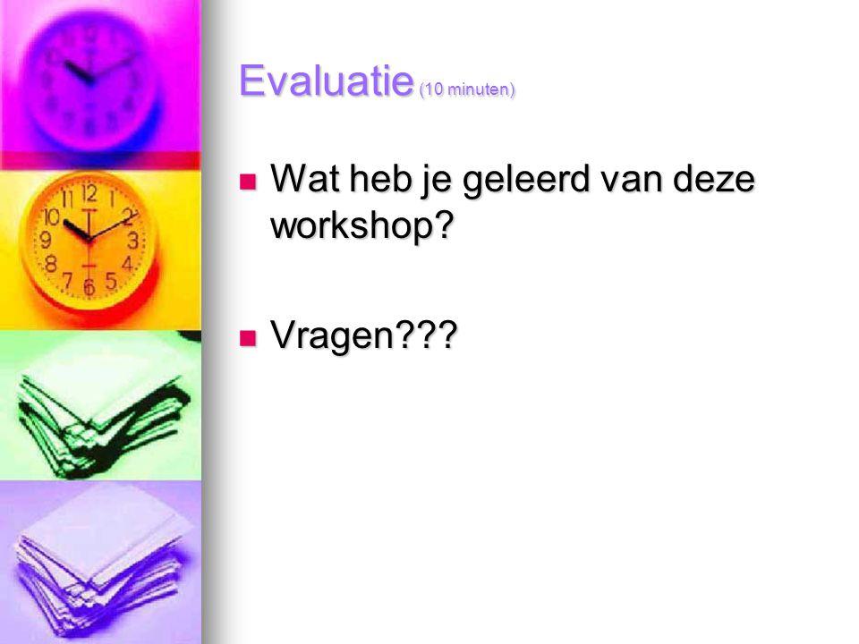 Evaluatie (10 minuten) Wat heb je geleerd van deze workshop Vragen