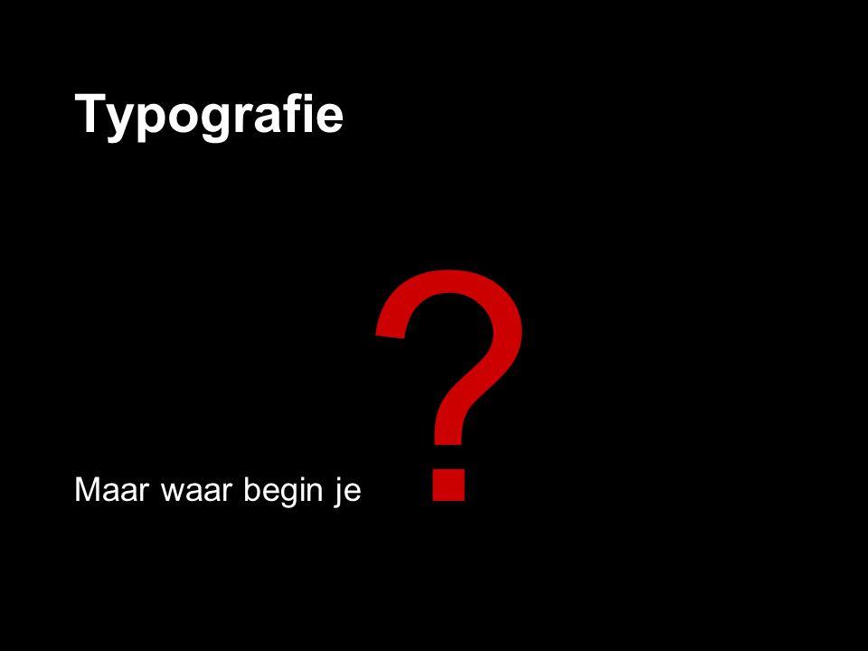 Typografie Maar waar begin je