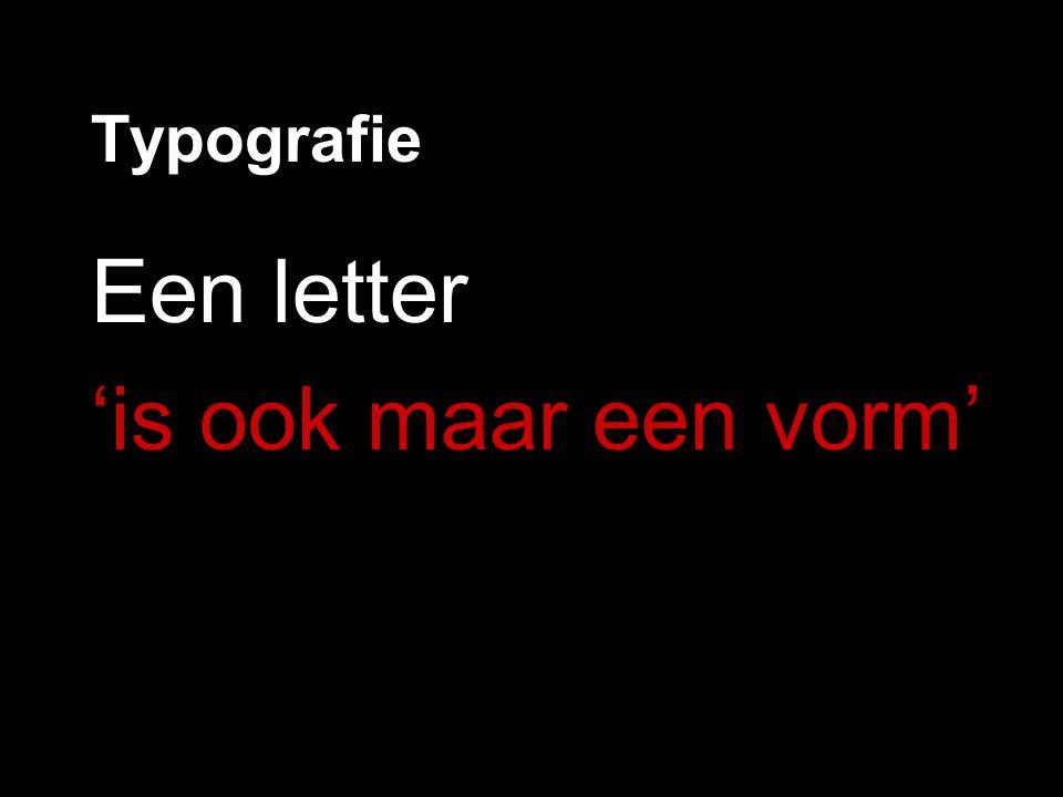 Typografie Een letter 'is ook maar een vorm'