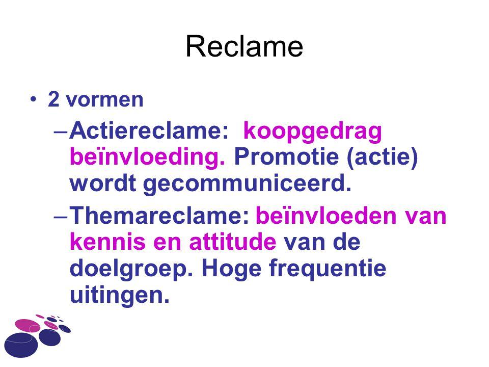 Reclame 2 vormen. Actiereclame: koopgedrag beïnvloeding. Promotie (actie) wordt gecommuniceerd.