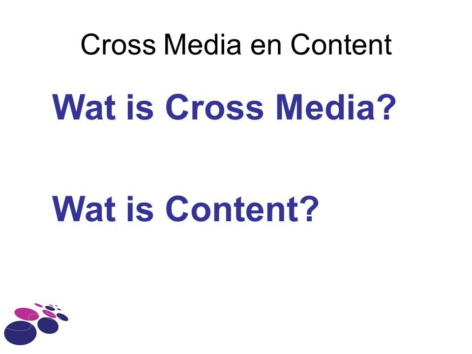 Cross Media en Content Wat is Cross Media Wat is Content