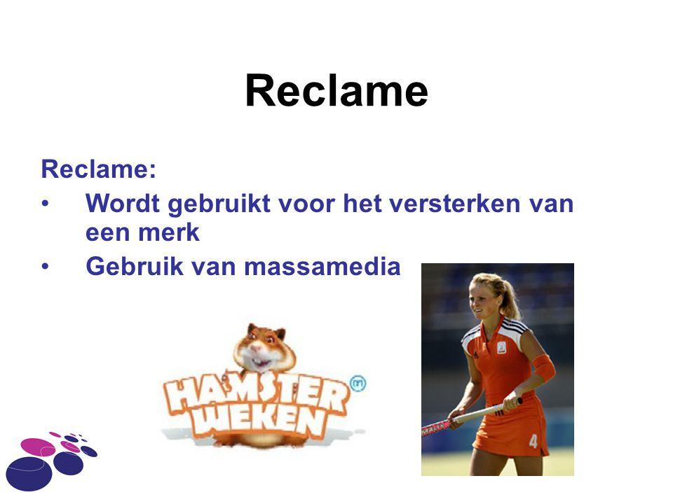 Reclame Reclame: Wordt gebruikt voor het versterken van een merk