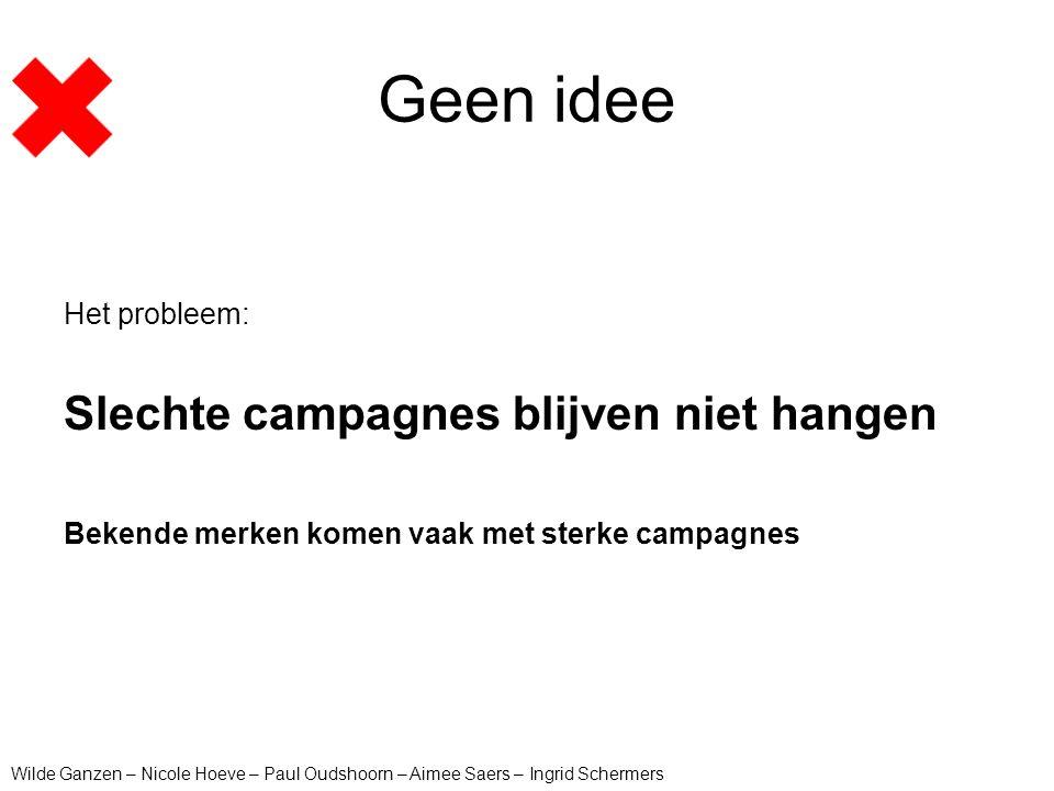 Geen idee Slechte campagnes blijven niet hangen Het probleem: