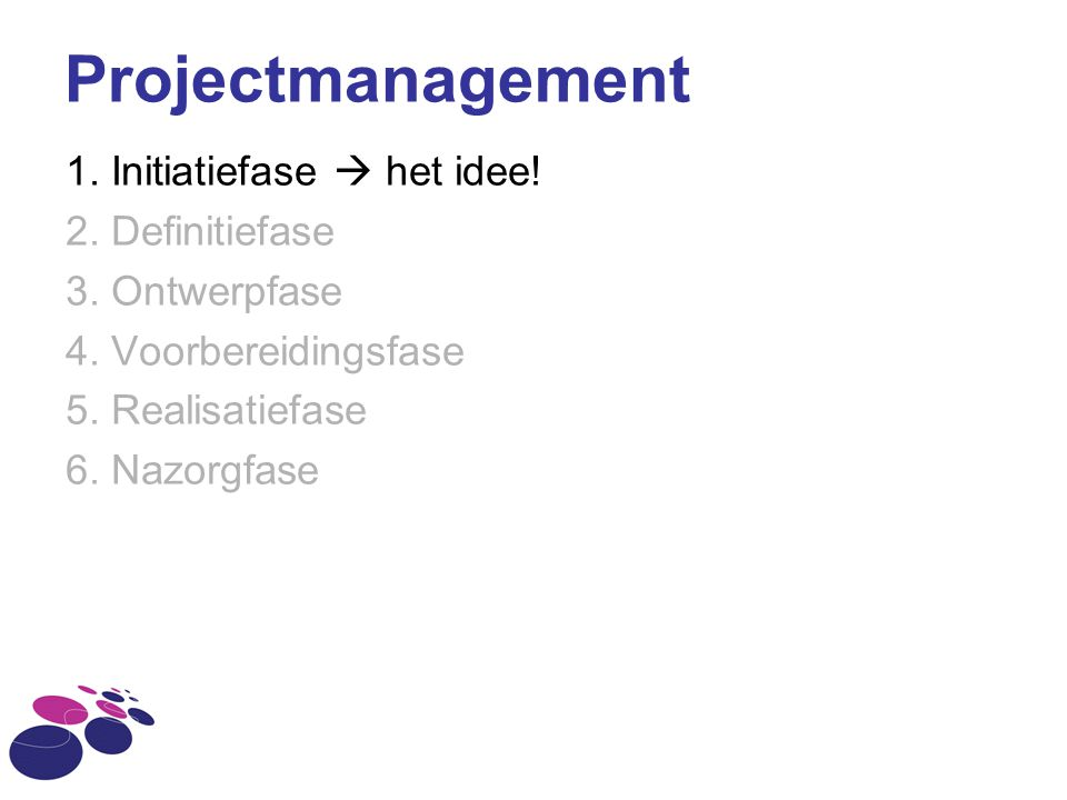 Projectmanagement 1. Initiatiefase  het idee! 2. Definitiefase