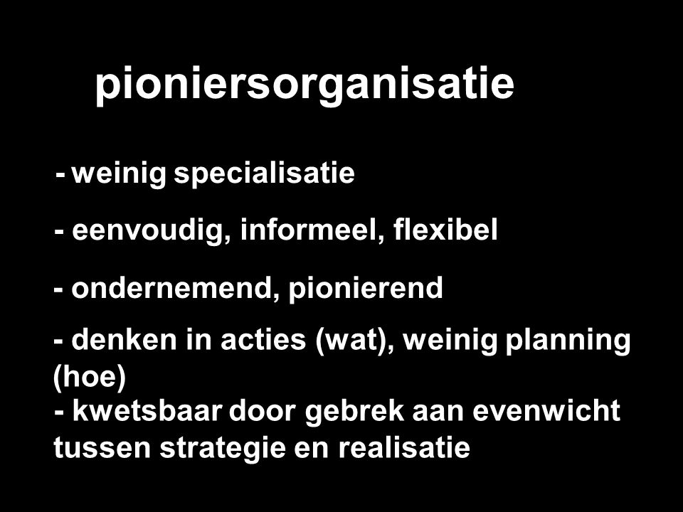 pioniersorganisatie - weinig specialisatie