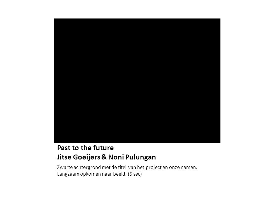 Past to the future Jitse Goeijers & Noni Pulungan