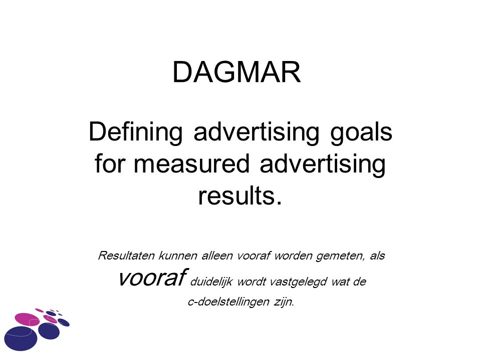 DAGMAR Defining advertising goals for measured advertising results.
