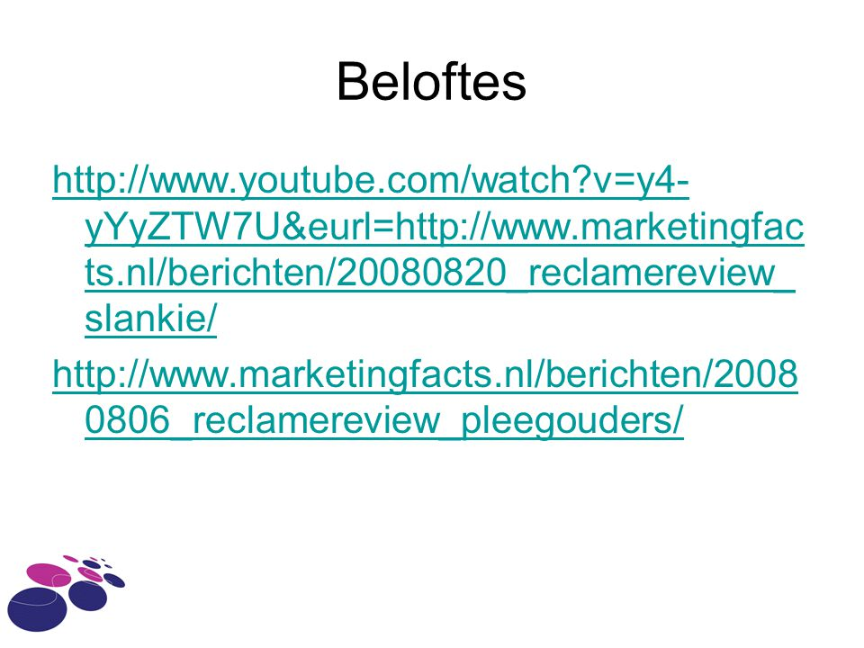 Beloftes http://www.youtube.com/watch v=y4-yYyZTW7U&eurl=http://www.marketingfacts.nl/berichten/20080820_reclamereview_slankie/