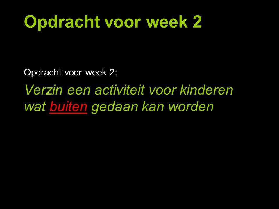 Opdracht voor week 2 Opdracht voor week 2: Verzin een activiteit voor kinderen wat buiten gedaan kan worden.