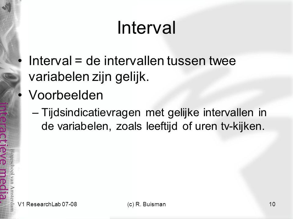Interval Interval = de intervallen tussen twee variabelen zijn gelijk.