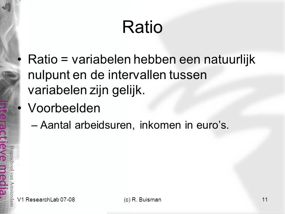 Ratio Ratio = variabelen hebben een natuurlijk nulpunt en de intervallen tussen variabelen zijn gelijk.