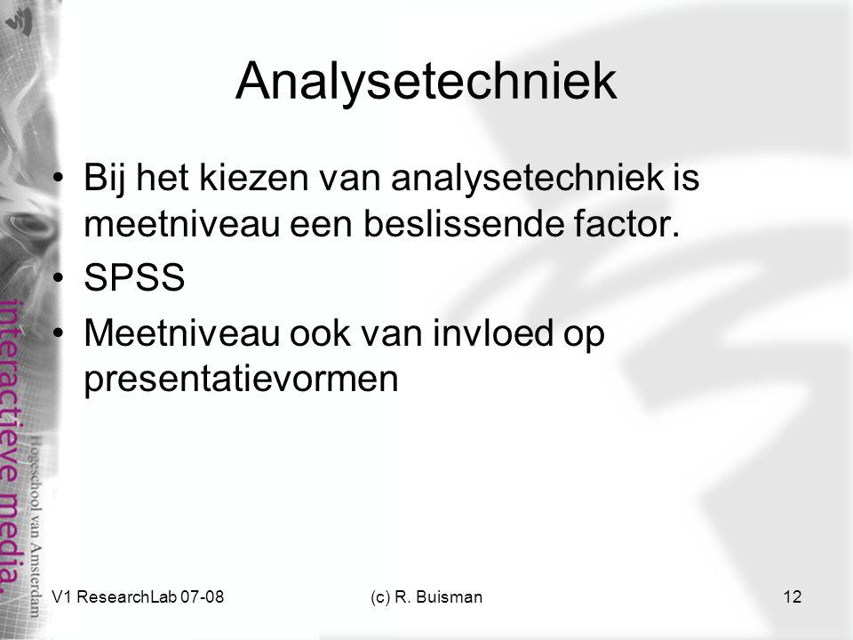 Analysetechniek Bij het kiezen van analysetechniek is meetniveau een beslissende factor. SPSS. Meetniveau ook van invloed op presentatievormen.
