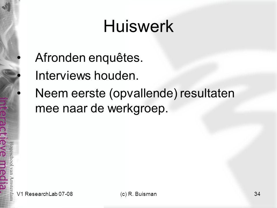 Huiswerk Afronden enquêtes. Interviews houden.