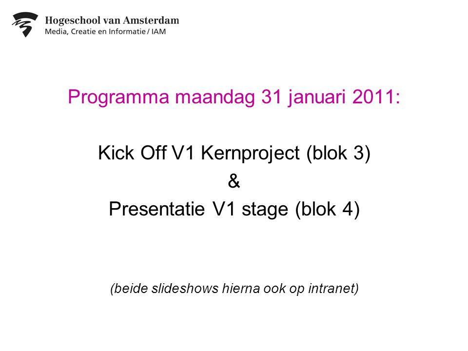 Programma maandag 31 januari 2011: Kick Off V1 Kernproject (blok 3) &