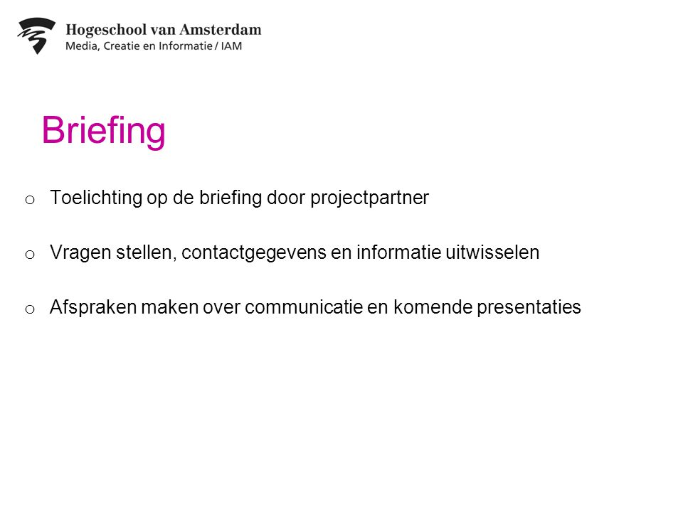 Briefing Toelichting op de briefing door projectpartner