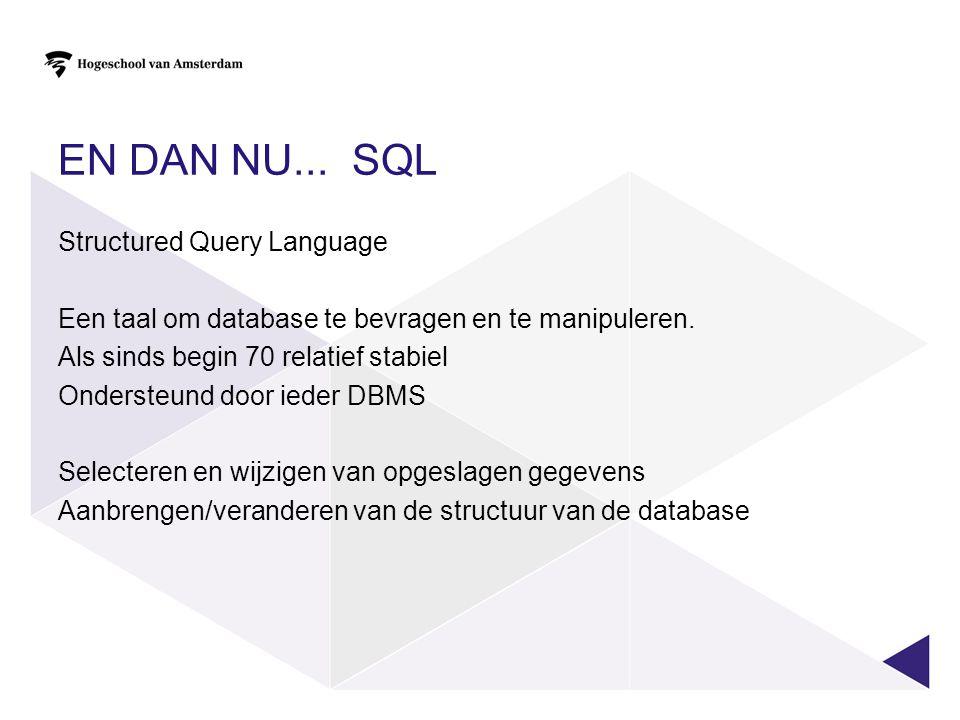 En dan nu... SQL Structured Query Language