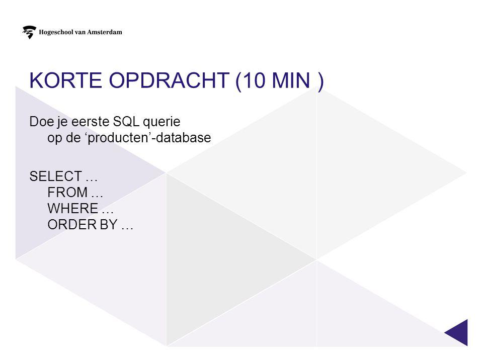 Korte opdracht (10 min ) Doe je eerste SQL querie op de 'producten'-database.