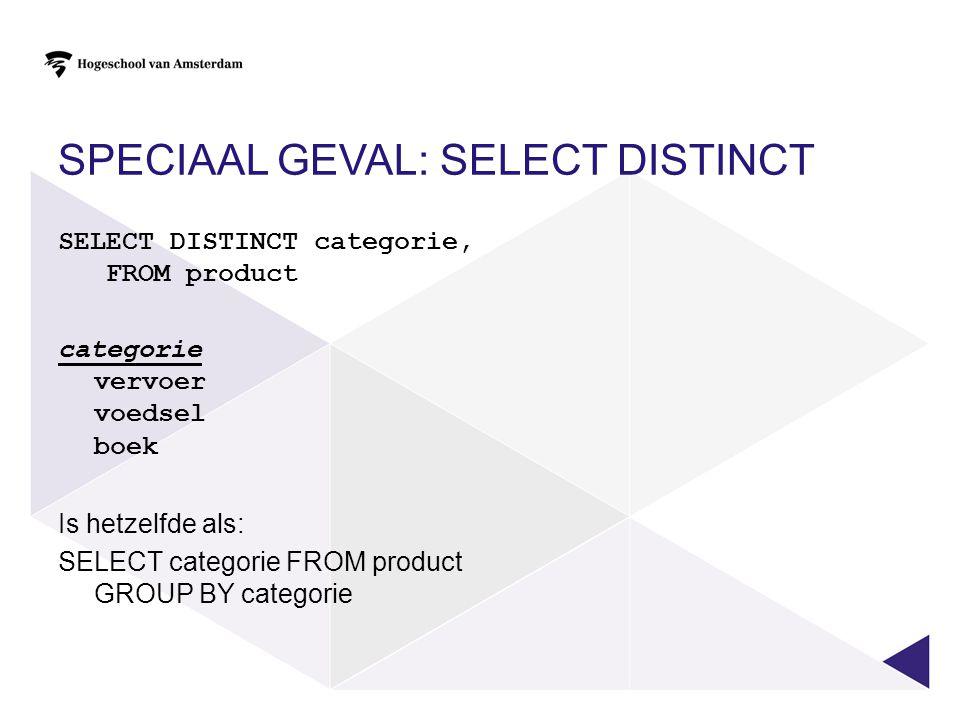 Speciaal geval: SELECT DISTINCT