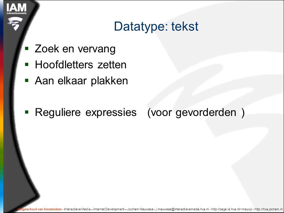 Datatype: tekst Zoek en vervang Hoofdletters zetten Aan elkaar plakken