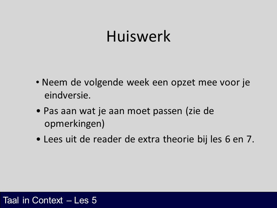 Huiswerk • Neem de volgende week een opzet mee voor je eindversie.