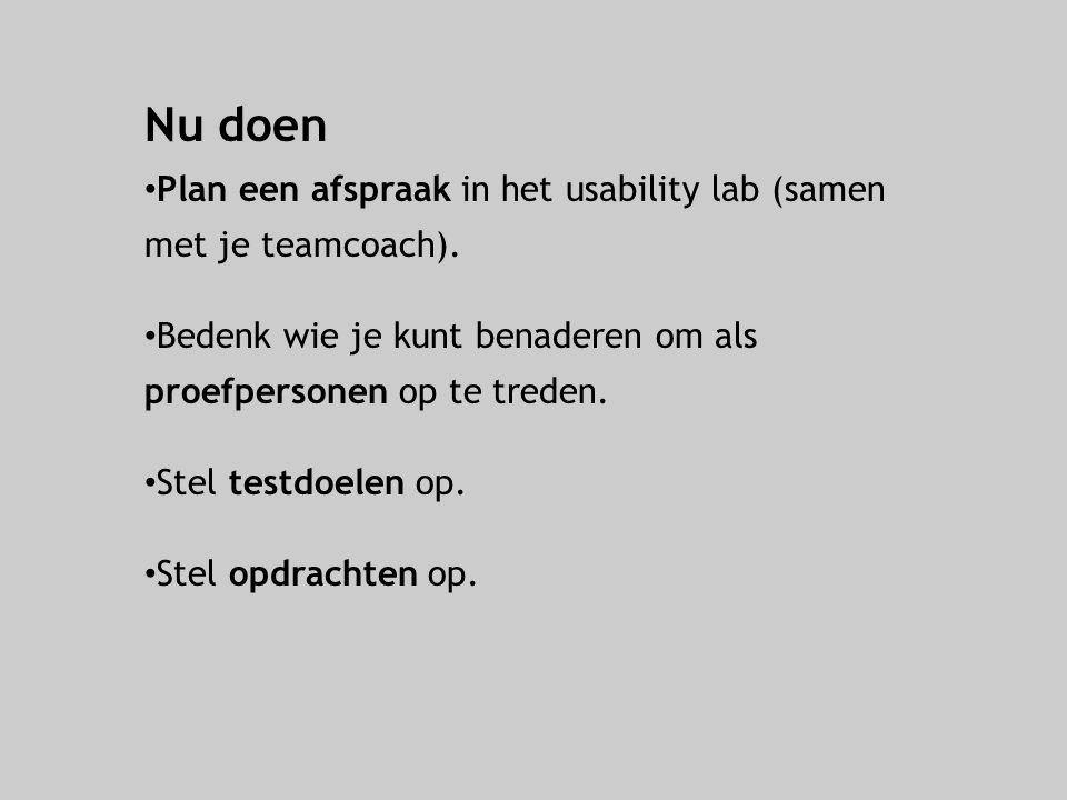 Nu doen Plan een afspraak in het usability lab (samen met je teamcoach). Bedenk wie je kunt benaderen om als proefpersonen op te treden.
