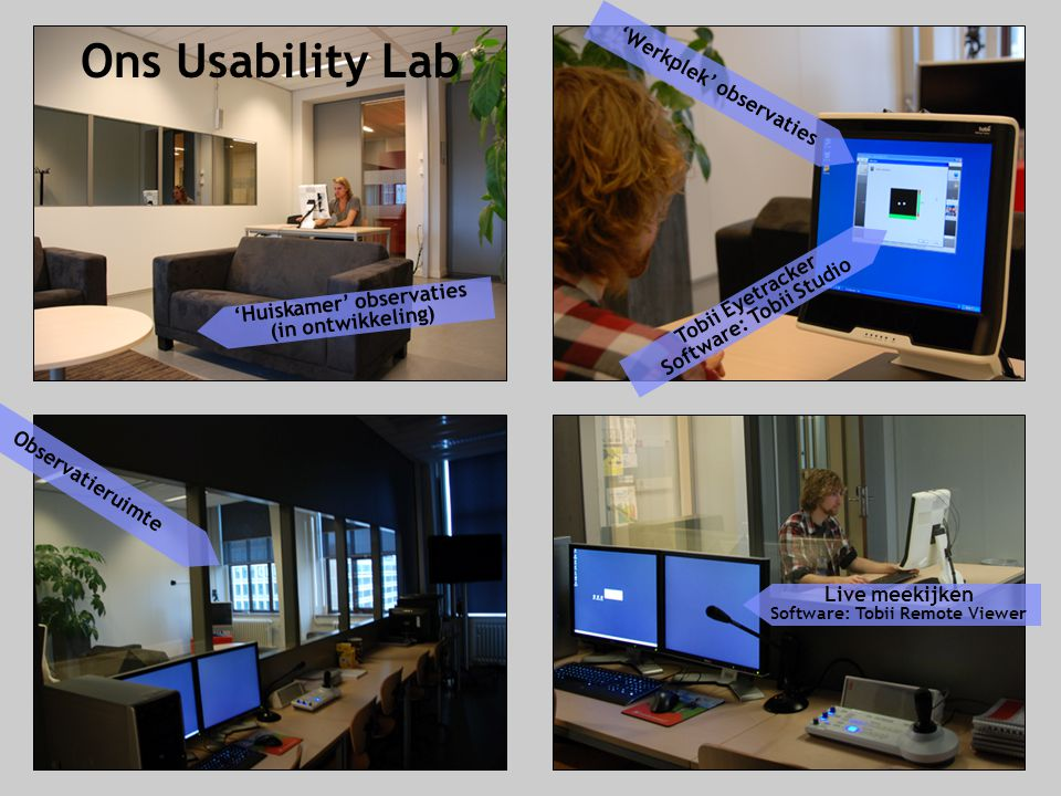 Ons Usability Lab 'Werkplek' observaties Software: Tobii Studio