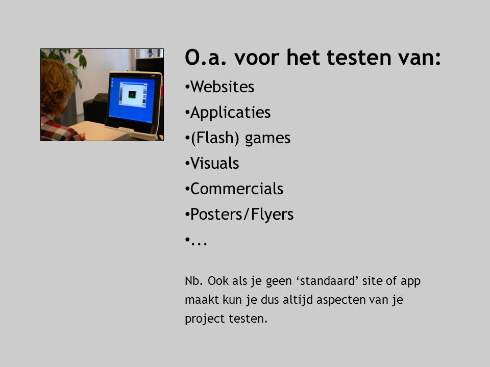 O.a. voor het testen van: Websites Applicaties (Flash) games Visuals